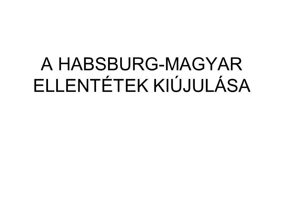 A HABSBURG-MAGYAR ELLENTÉTEK KIÚJULÁSA