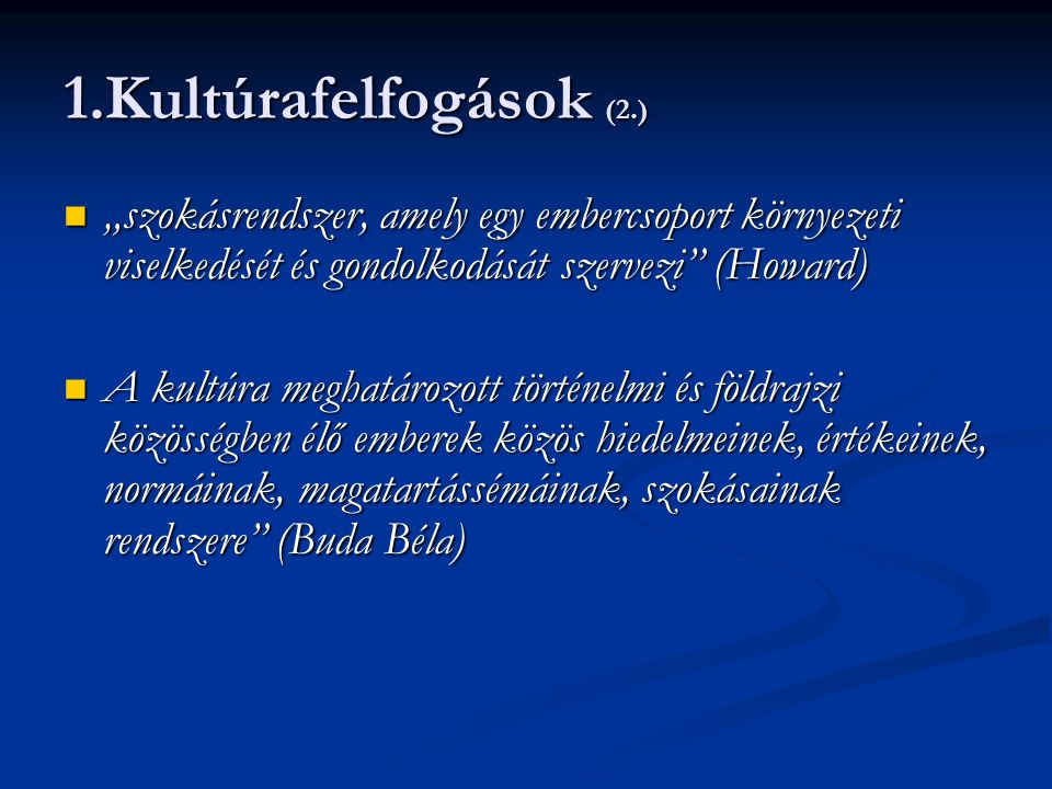 """1.Kultúrafelfogások (2.) """"szokásrendszer, amely egy embercsoport környezeti viselkedését és gondolkodását szervezi (Howard)"""