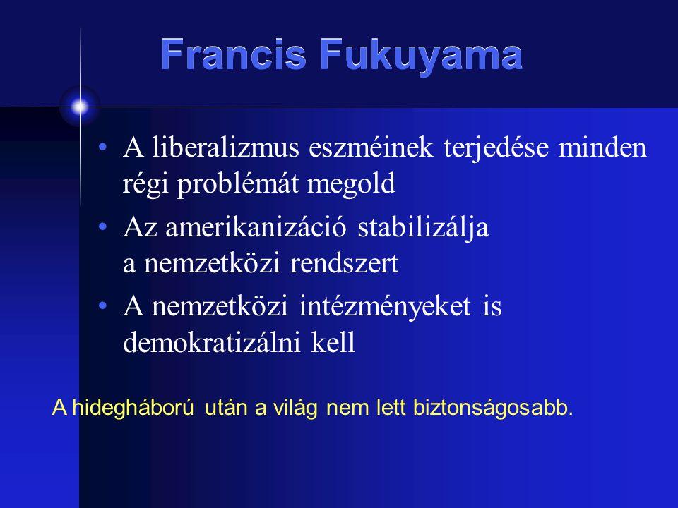 Francis Fukuyama A liberalizmus eszméinek terjedése minden régi problémát megold. Az amerikanizáció stabilizálja a nemzetközi rendszert.