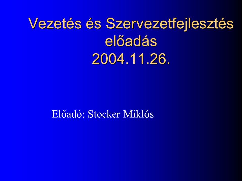 Vezetés és Szervezetfejlesztés előadás 2004.11.26.