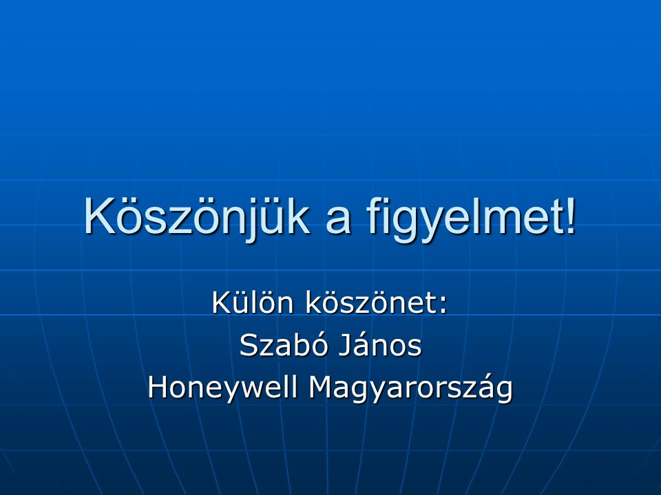 Külön köszönet: Szabó János Honeywell Magyarország