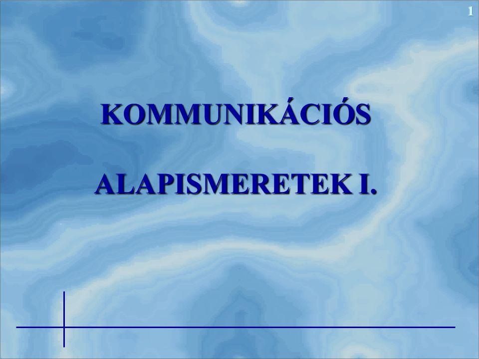 KOMMUNIKÁCIÓS ALAPISMERETEK I.