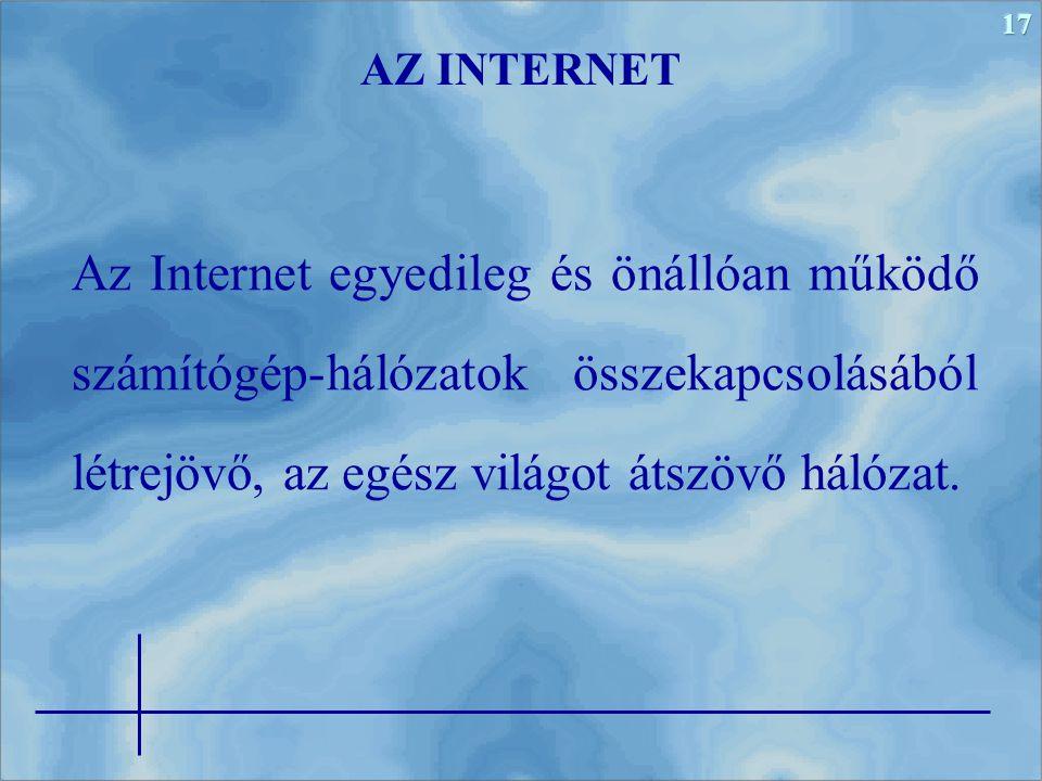 AZ INTERNET Az Internet egyedileg és önállóan működő számítógép-hálózatok összekapcsolásából létrejövő, az egész világot átszövő hálózat.
