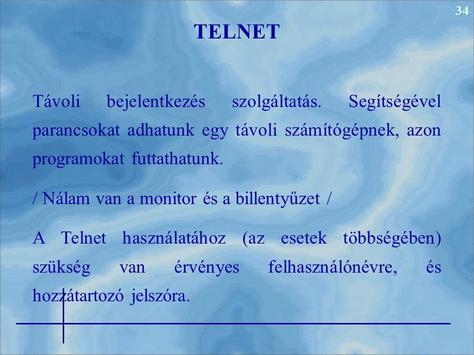 TELNET Távoli bejelentkezés szolgáltatás. Segítségével parancsokat adhatunk egy távoli számítógépnek, azon programokat futtathatunk.