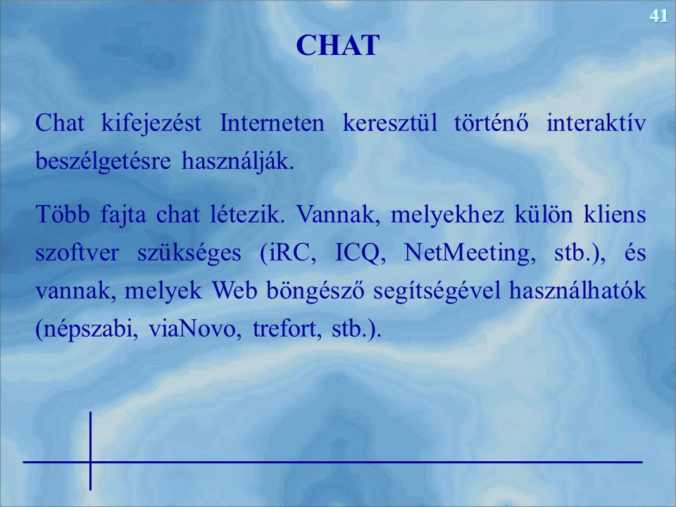 CHAT Chat kifejezést Interneten keresztül történő interaktív beszélgetésre használják.