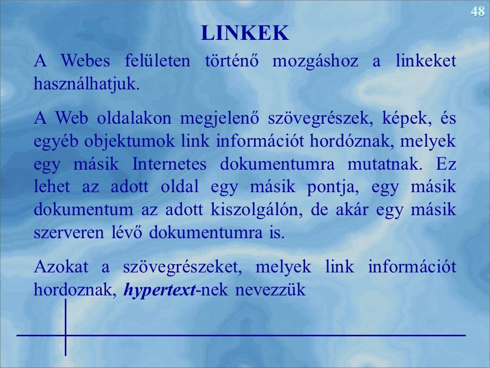 LINKEK A Webes felületen történő mozgáshoz a linkeket használhatjuk.