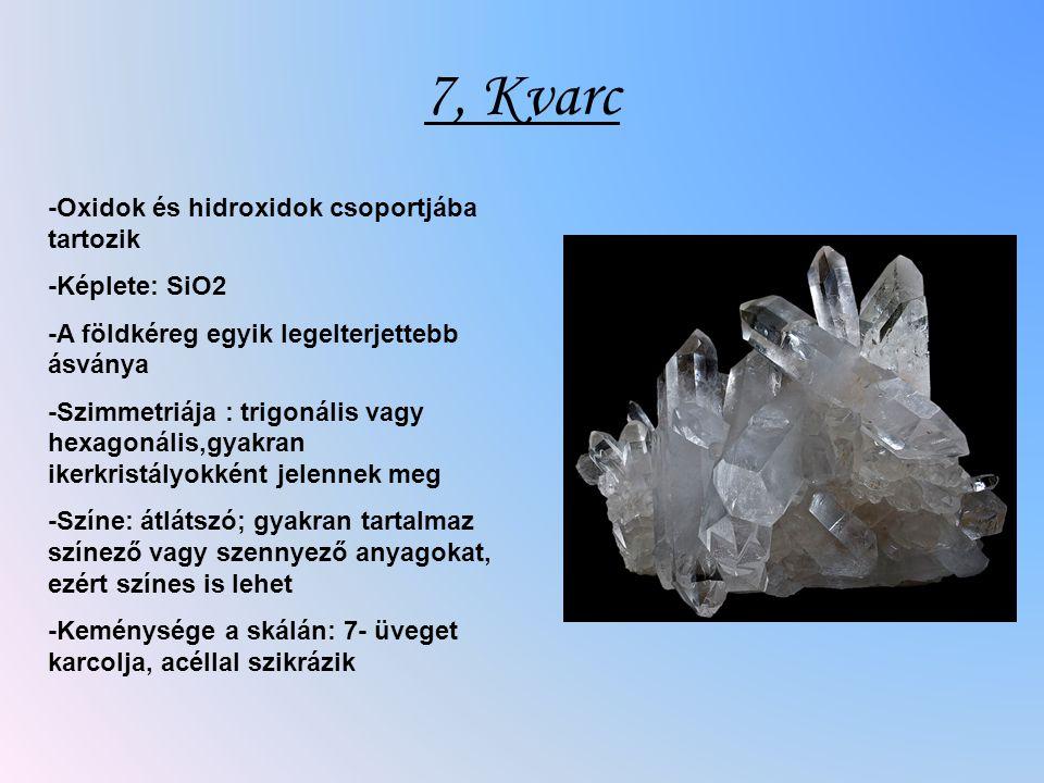 7, Kvarc -Oxidok és hidroxidok csoportjába tartozik -Képlete: SiO2