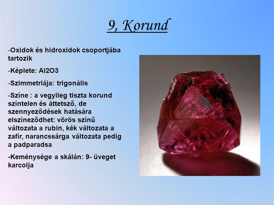 9, Korund Oxidok és hidroxidok csoportjába tartozik Képlete: Al2O3