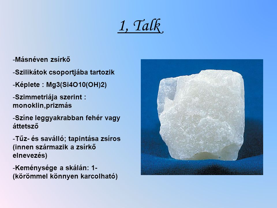 1, Talk Másnéven zsírkő Szilikátok csoportjába tartozik