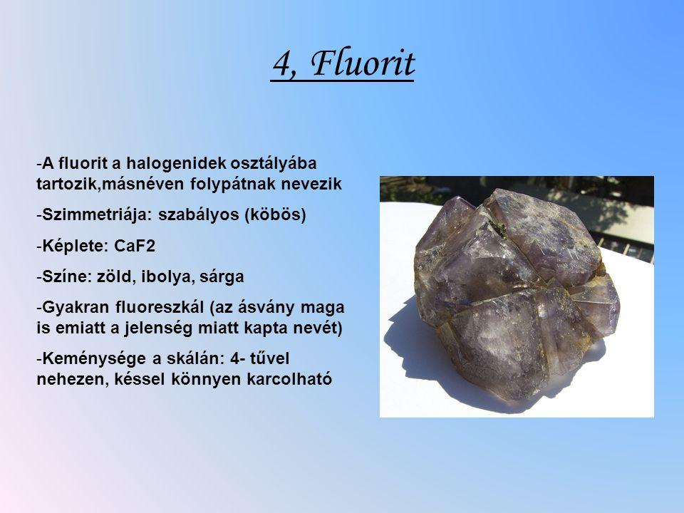 4, Fluorit A fluorit a halogenidek osztályába tartozik,másnéven folypátnak nevezik. Szimmetriája: szabályos (köbös)