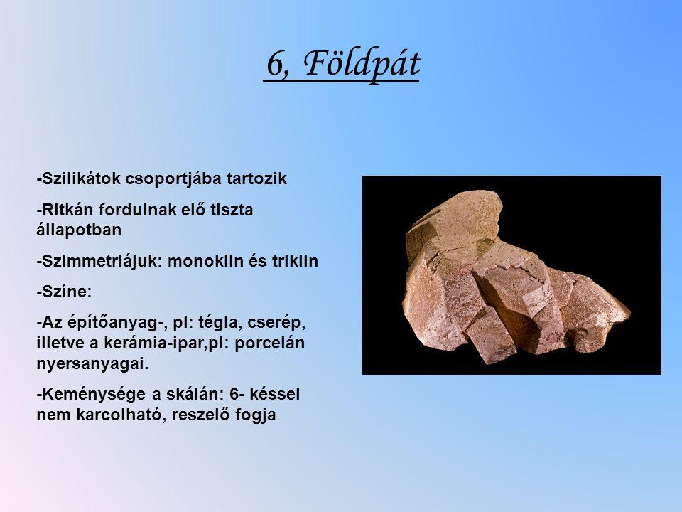 6, Földpát -Szilikátok csoportjába tartozik