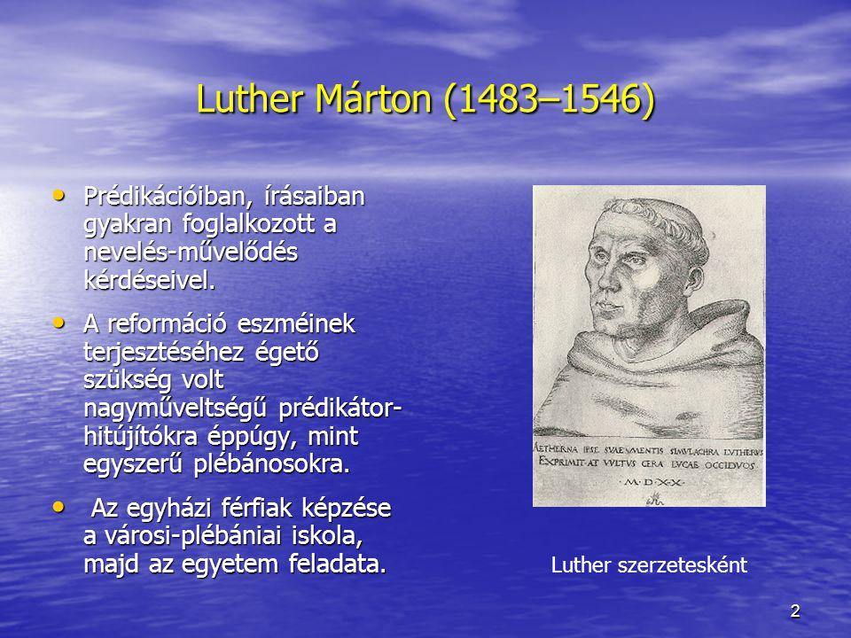 Luther Márton (1483–1546) Prédikációiban, írásaiban gyakran foglalkozott a nevelés-művelődés kérdéseivel.