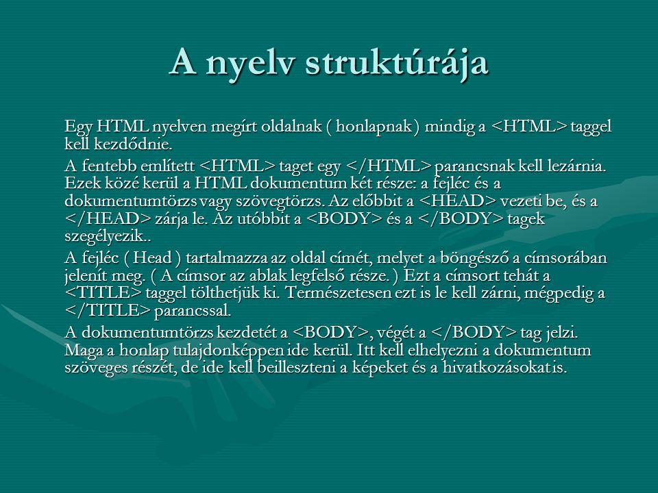 A nyelv struktúrája Egy HTML nyelven megírt oldalnak ( honlapnak ) mindig a <HTML> taggel kell kezdődnie.