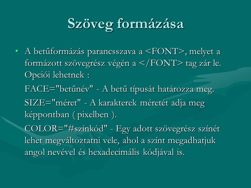 Szöveg formázása A betűformázás parancsszava a <FONT>, melyet a formázott szövegrész végén a </FONT> tag zár le. Opciói lehetnek :