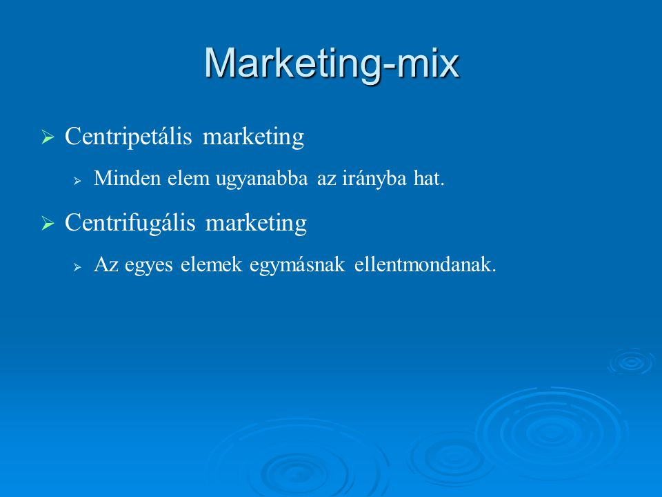 Marketing-mix Centripetális marketing Centrifugális marketing