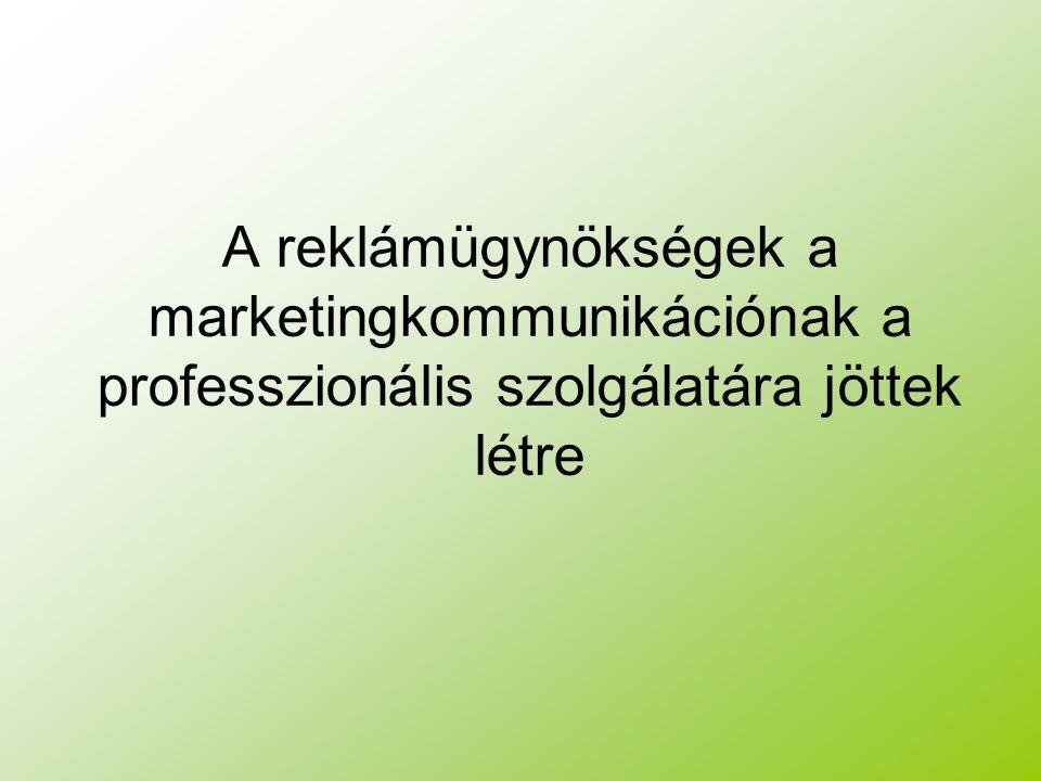 A reklámügynökségek a marketingkommunikációnak a professzionális szolgálatára jöttek létre