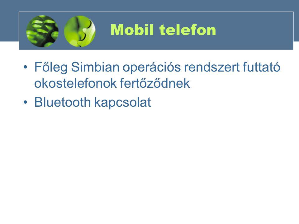 Mobil telefon Főleg Simbian operációs rendszert futtató okostelefonok fertőződnek.
