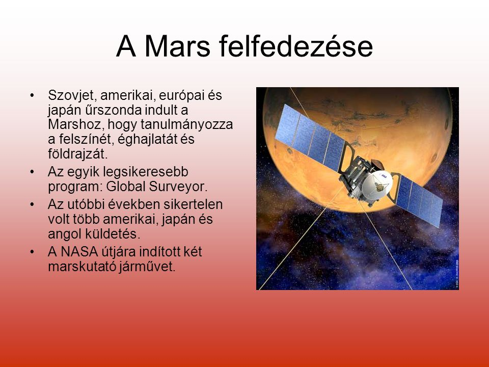 A Mars felfedezése Szovjet, amerikai, európai és japán űrszonda indult a Marshoz, hogy tanulmányozza a felszínét, éghajlatát és földrajzát.