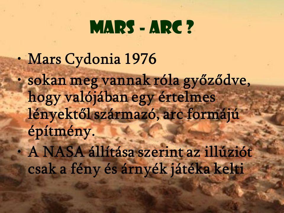 Mars - arc Mars Cydonia 1976. sokan meg vannak róla győződve, hogy valójában egy értelmes lényektől származó, arc formájú építmény.