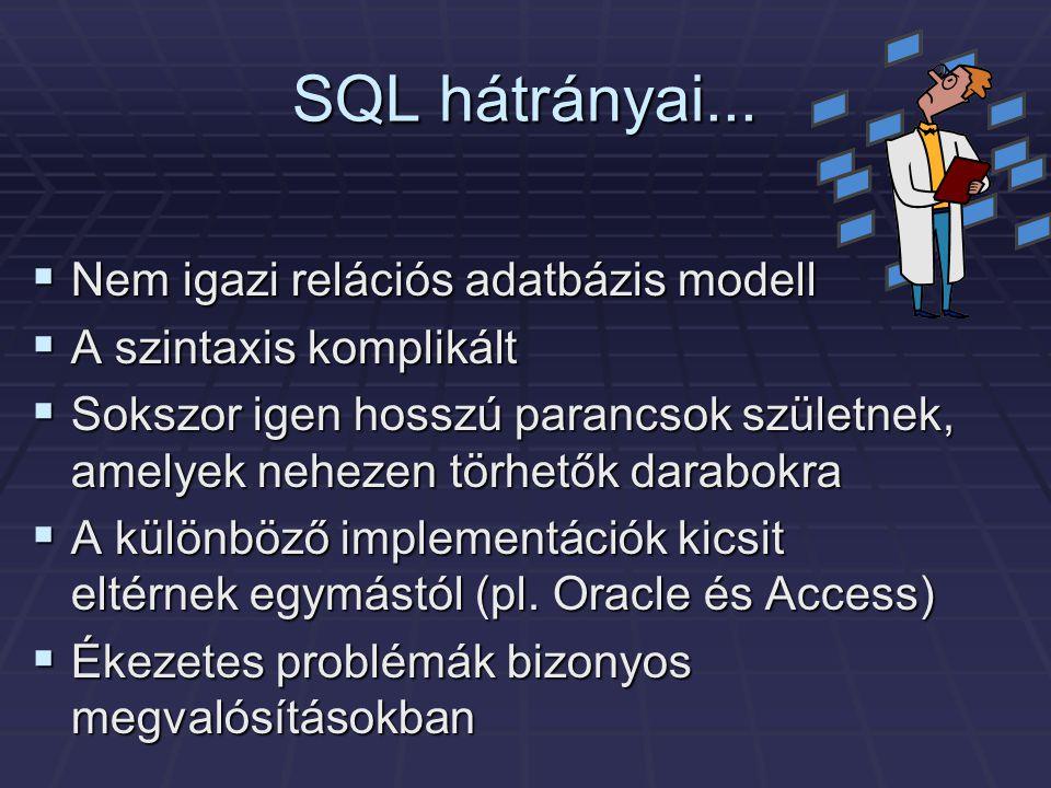 SQL hátrányai... Nem igazi relációs adatbázis modell