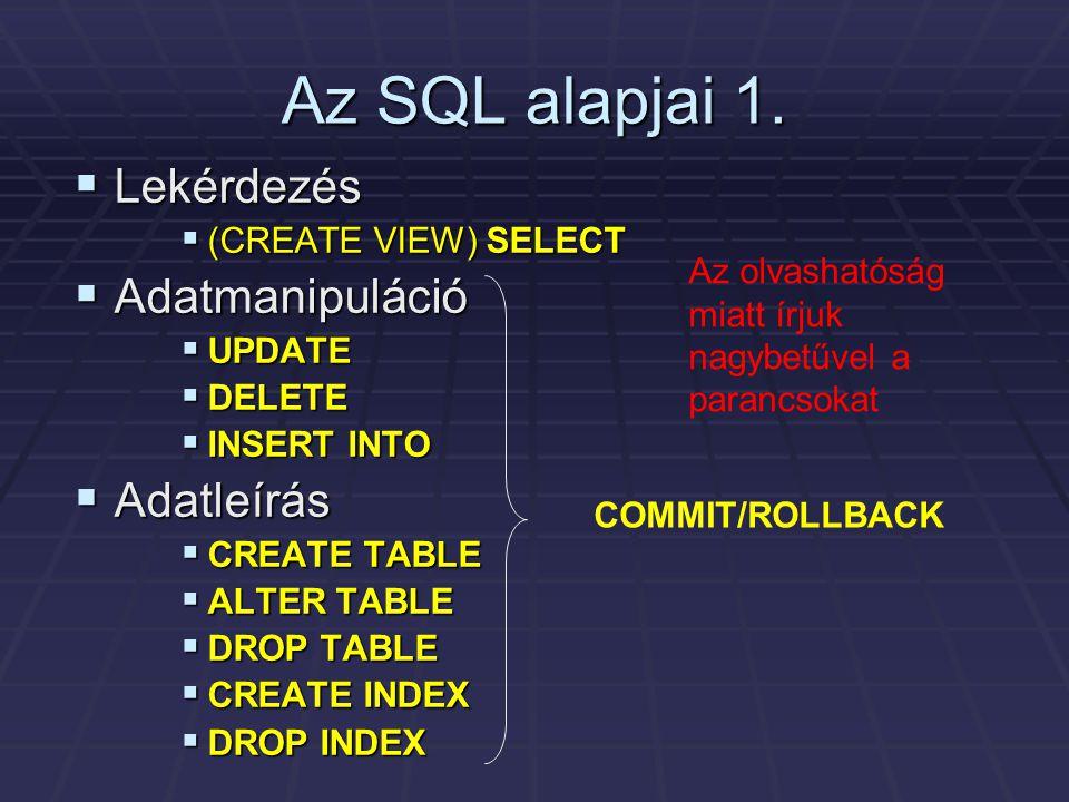 Az SQL alapjai 1. Lekérdezés Adatmanipuláció Adatleírás