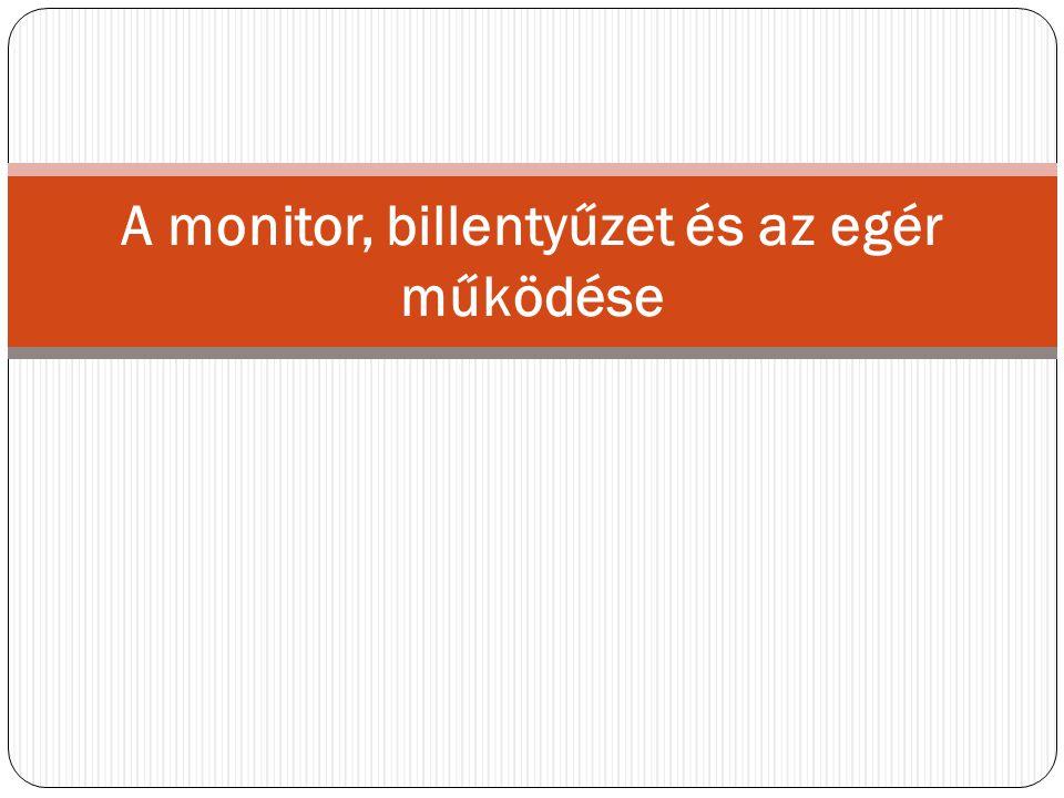 A monitor, billentyűzet és az egér működése