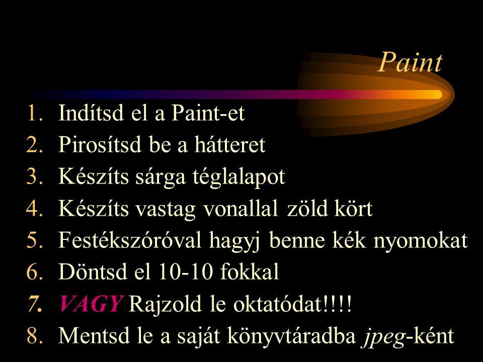 Paint Indítsd el a Paint-et Pirosítsd be a hátteret