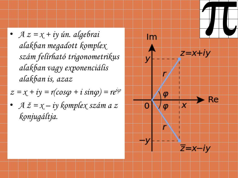 A z = x + iy ún. algebrai alakban megadott komplex szám felírható trigonometrikus alakban vagy exponenciális alakban is, azaz