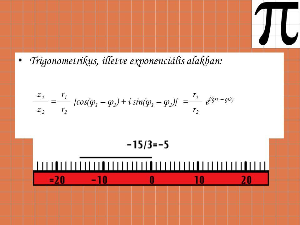 Trigonometrikus, illetve exponenciális alakban: