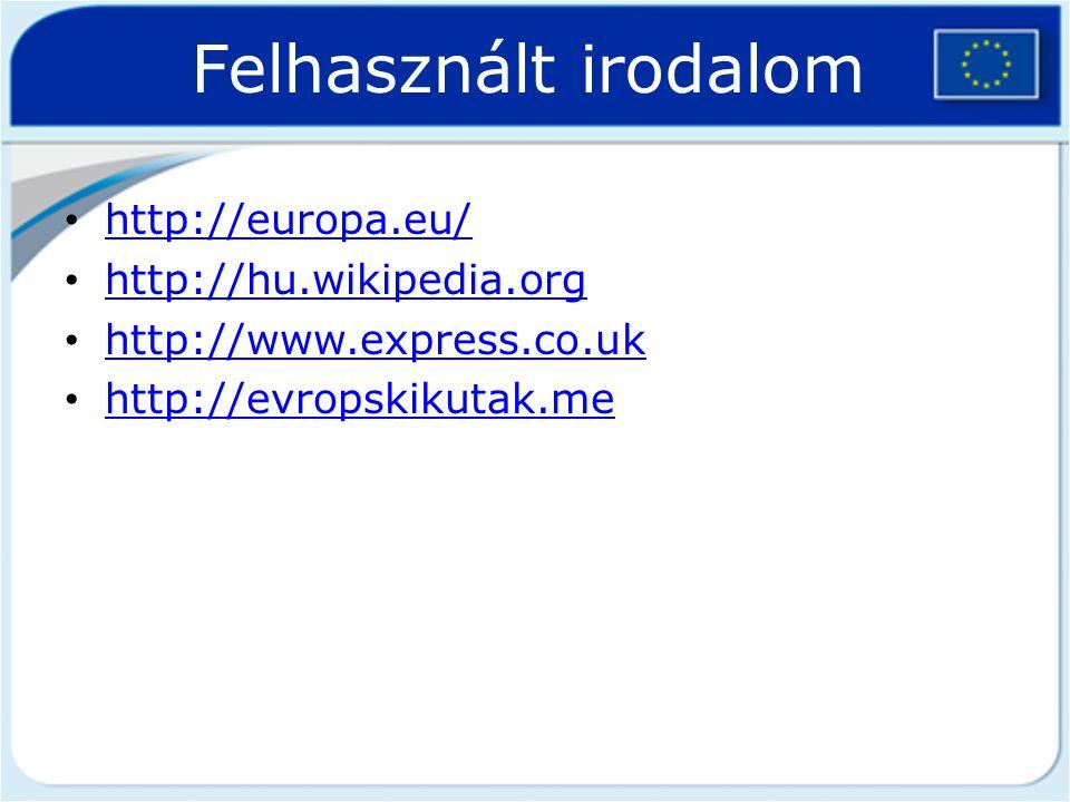 Felhasznált irodalom http://europa.eu/ http://hu.wikipedia.org