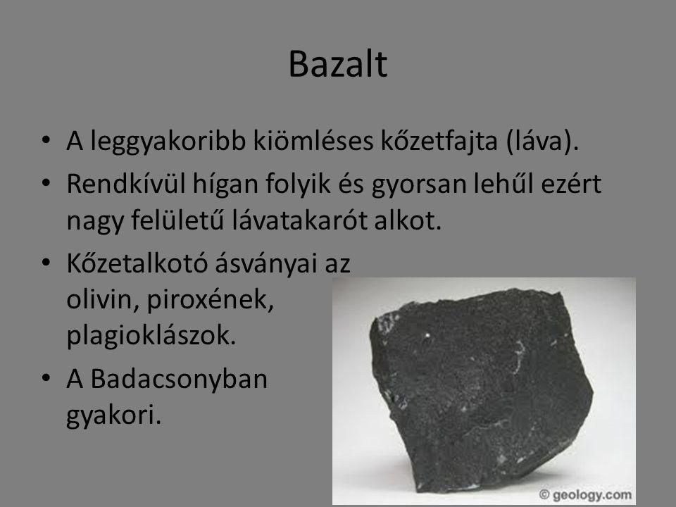 Bazalt A leggyakoribb kiömléses kőzetfajta (láva).