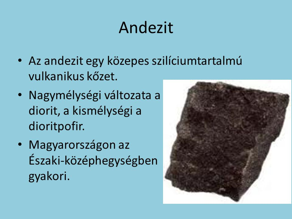 Andezit Az andezit egy közepes szilíciumtartalmú vulkanikus kőzet.
