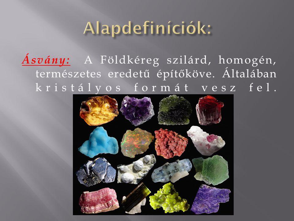Alapdefiníciók: Ásvány: A Földkéreg szilárd, homogén, természetes eredetű építőköve.