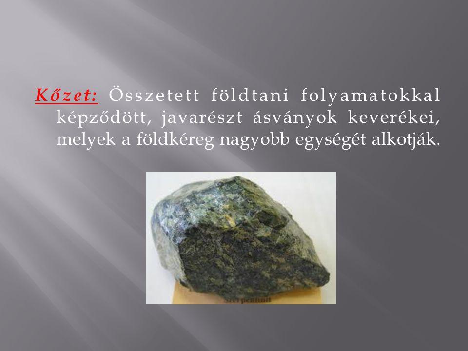 Kőzet: Összetett földtani folyamatokkal képződött, javarészt ásványok keverékei, melyek a földkéreg nagyobb egységét alkotják.