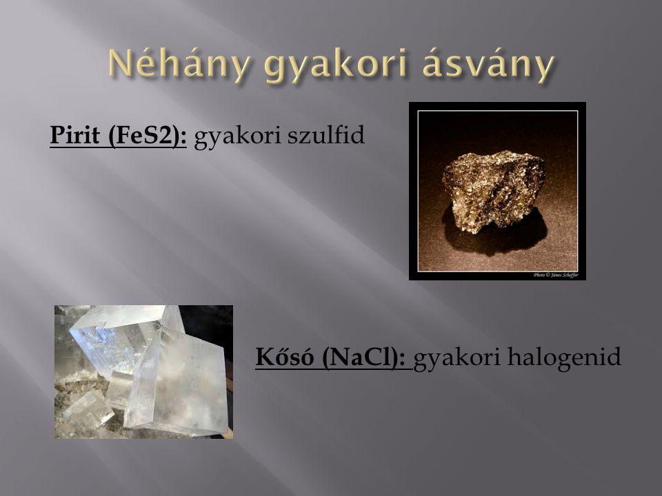 Néhány gyakori ásvány Pirit (FeS2): gyakori szulfid