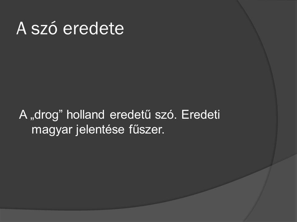 """A szó eredete A """"drog holland eredetű szó. Eredeti magyar jelentése fűszer."""