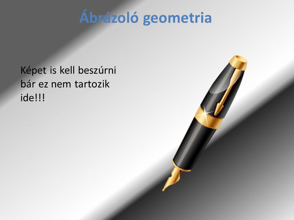 Ábrázoló geometria Képet is kell beszúrni bár ez nem tartozik ide!!!