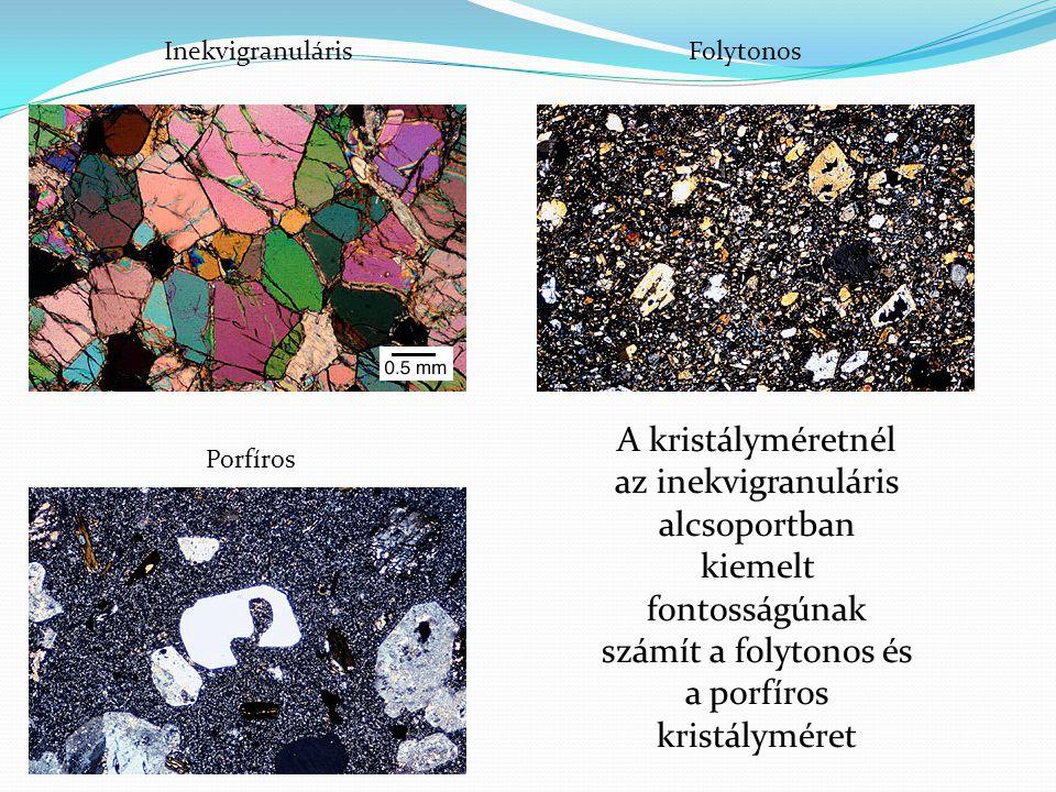 Inekvigranuláris Folytonos. A kristályméretnél az inekvigranuláris alcsoportban kiemelt fontosságúnak számít a folytonos és a porfíros kristályméret.