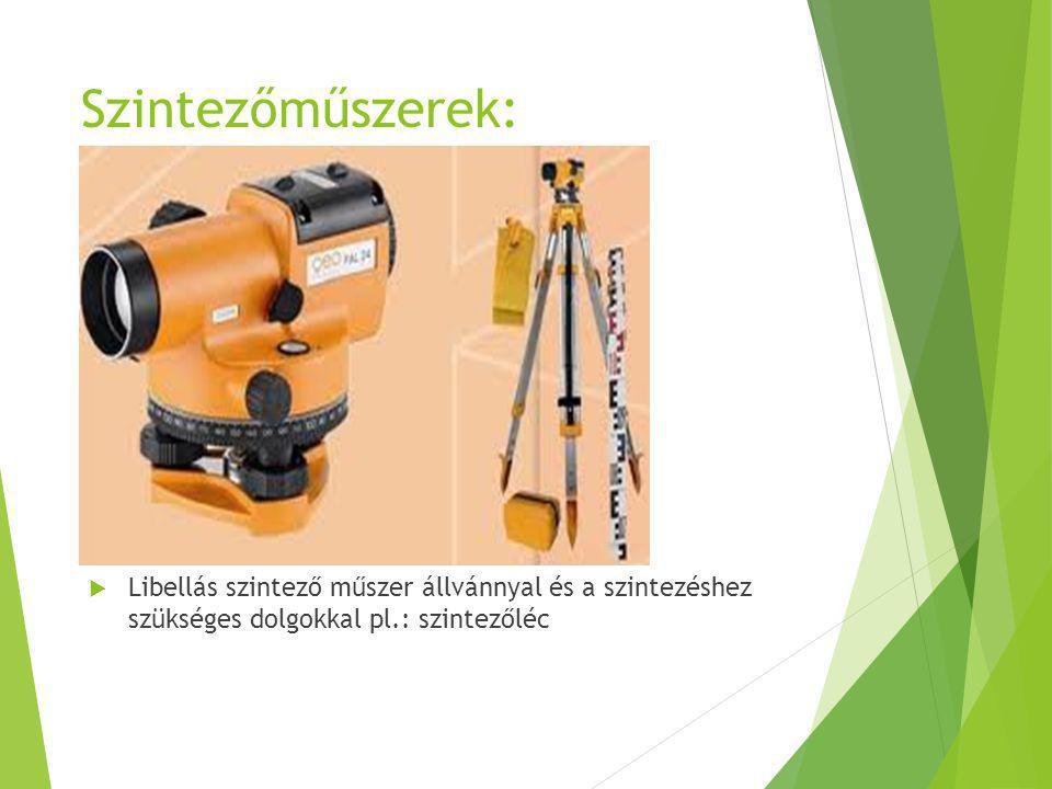 Szintezőműszerek: Libellás szintező műszer állvánnyal és a szintezéshez szükséges dolgokkal pl.: szintezőléc.