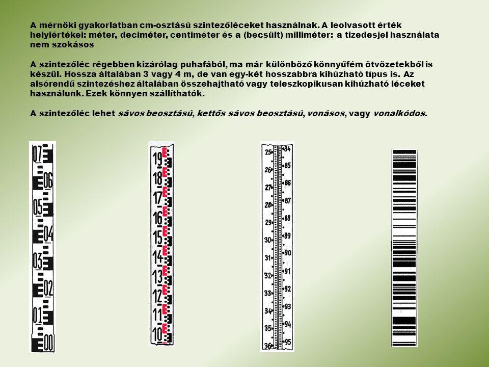 A mérnöki gyakorlatban cm-osztású szintezőléceket használnak