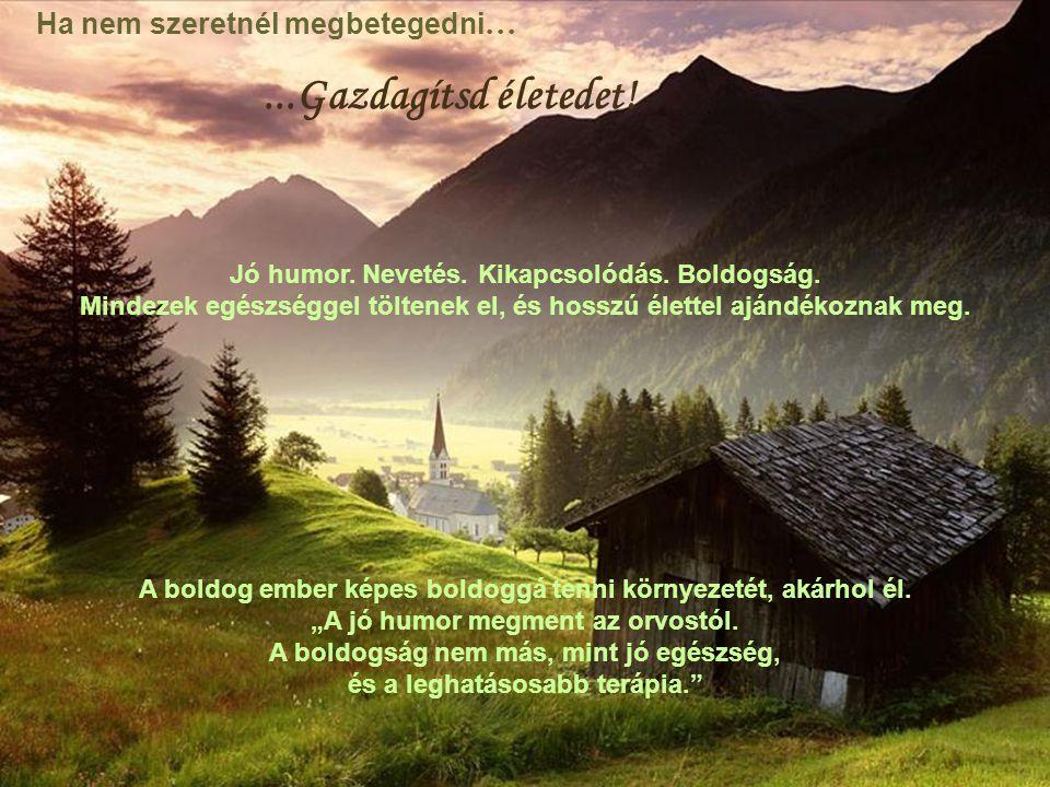 A boldog ember képes boldoggá tenni környezetét, akárhol él.