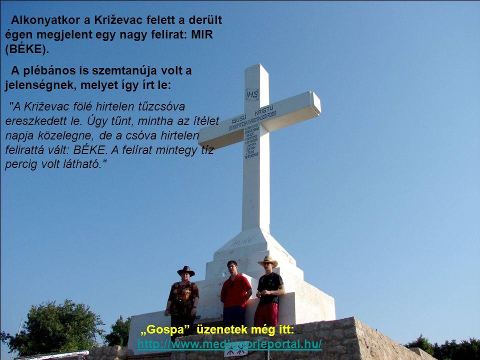 Alkonyatkor a Križevac felett a derült égen megjelent egy nagy felirat: MIR (BÉKE).
