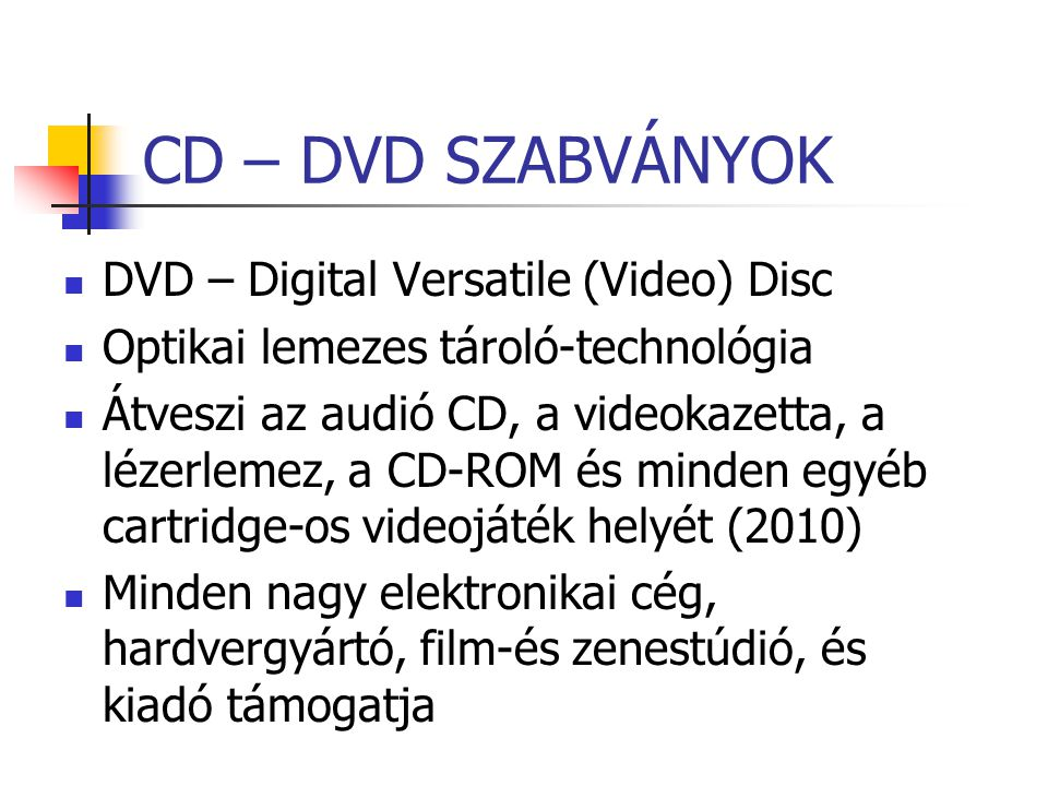 CD – DVD SZABVÁNYOK DVD – Digital Versatile (Video) Disc