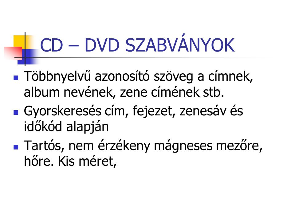 CD – DVD SZABVÁNYOK Többnyelvű azonosító szöveg a címnek, album nevének, zene címének stb. Gyorskeresés cím, fejezet, zenesáv és időkód alapján.