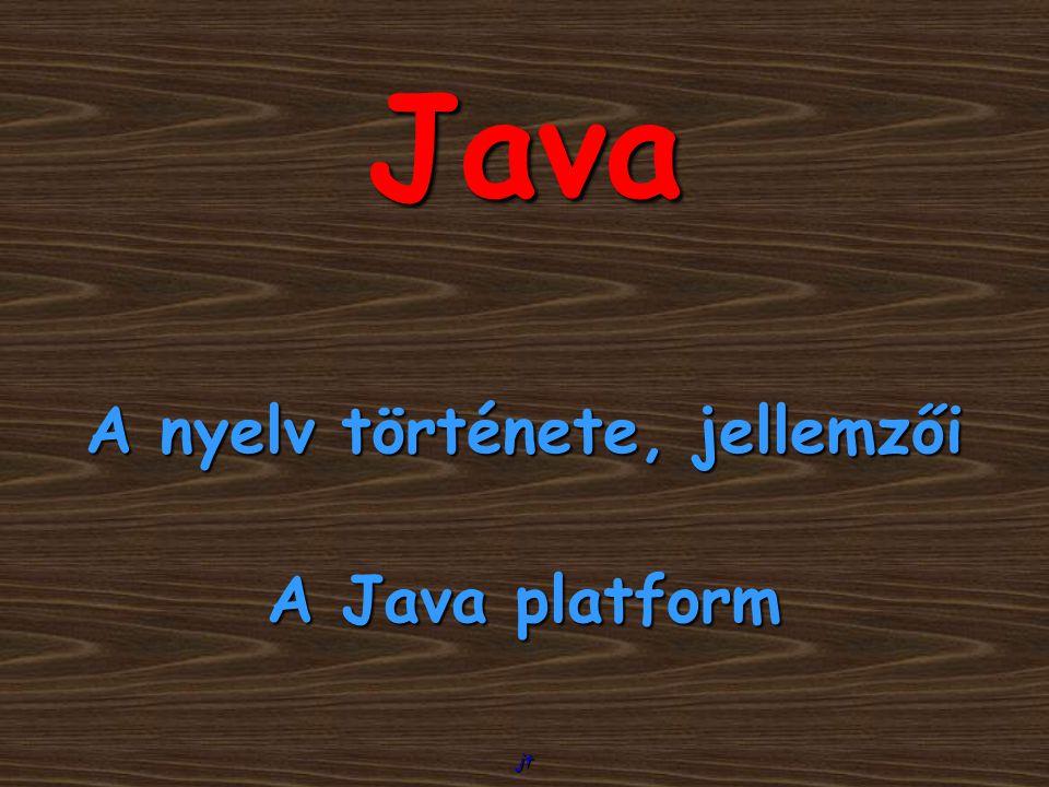 A nyelv története, jellemzői A Java platform