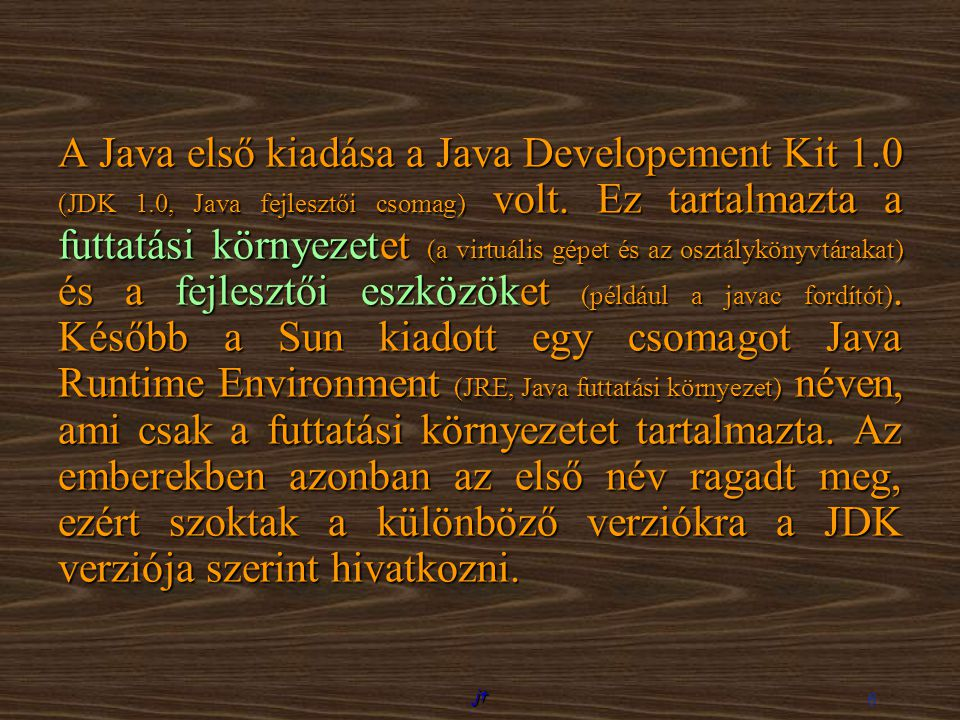 A Java első kiadása a Java Developement Kit 1. 0 (JDK 1