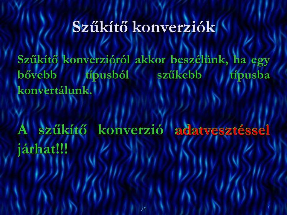 Szűkítő konverziók A szűkítő konverzió adatvesztéssel járhat!!!