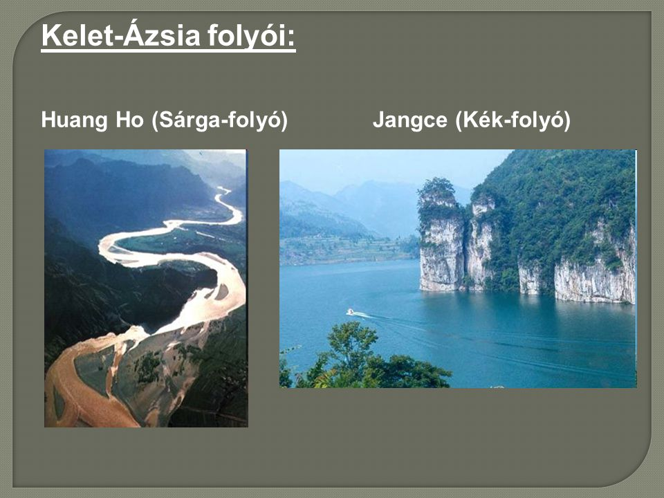 Kelet-Ázsia folyói: Huang Ho (Sárga-folyó) Jangce (Kék-folyó)