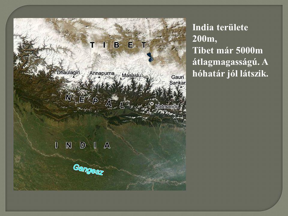 India területe 200m, Tibet már 5000m átlagmagasságú. A hóhatár jól látszik.