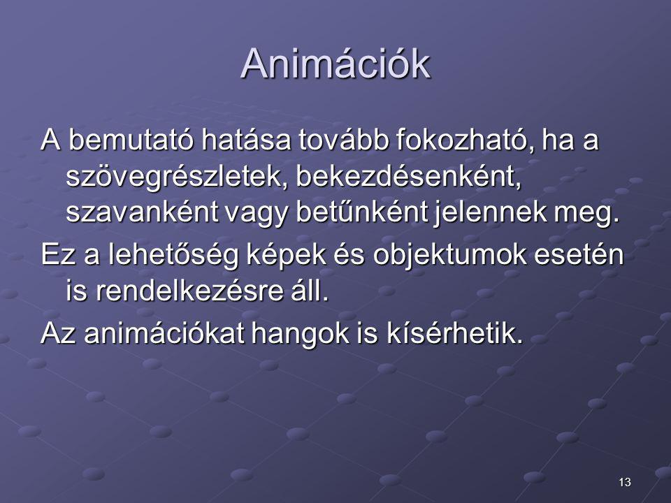 Animációk A bemutató hatása tovább fokozható, ha a szövegrészletek, bekezdésenként, szavanként vagy betűnként jelennek meg.